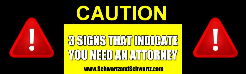 Three signs that indicate you need to get an attorney ...